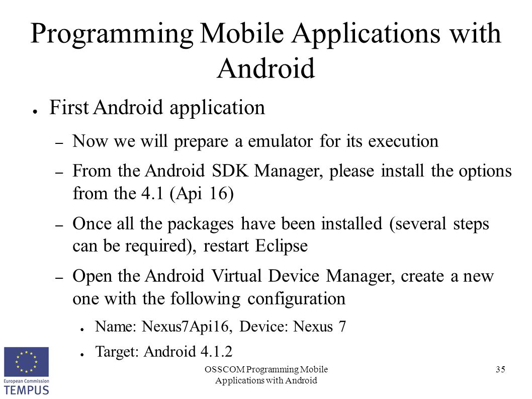 OSSCOM Programming Mobile Applications with Android 35 Programming Mobile Applications with Android ● First Android application – Now we will prepare