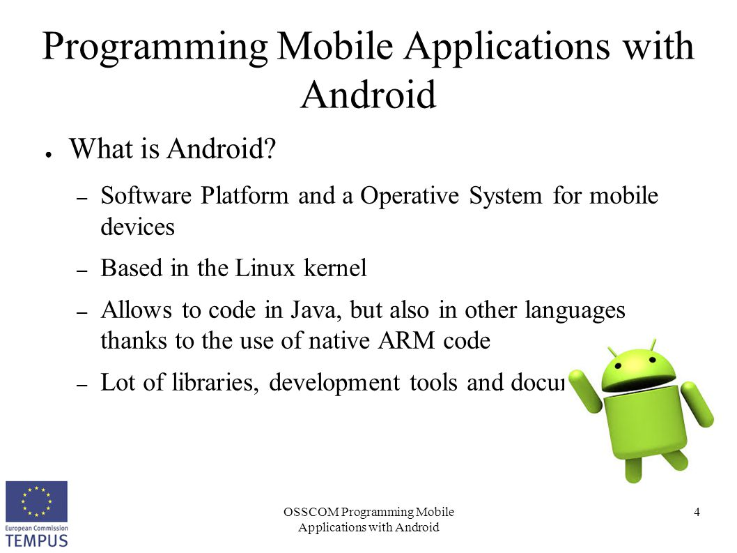 OSSCOM Programming Mobile Applications with Android 4 Programming Mobile Applications with Android ● What is Android? – Software Platform and a Operat