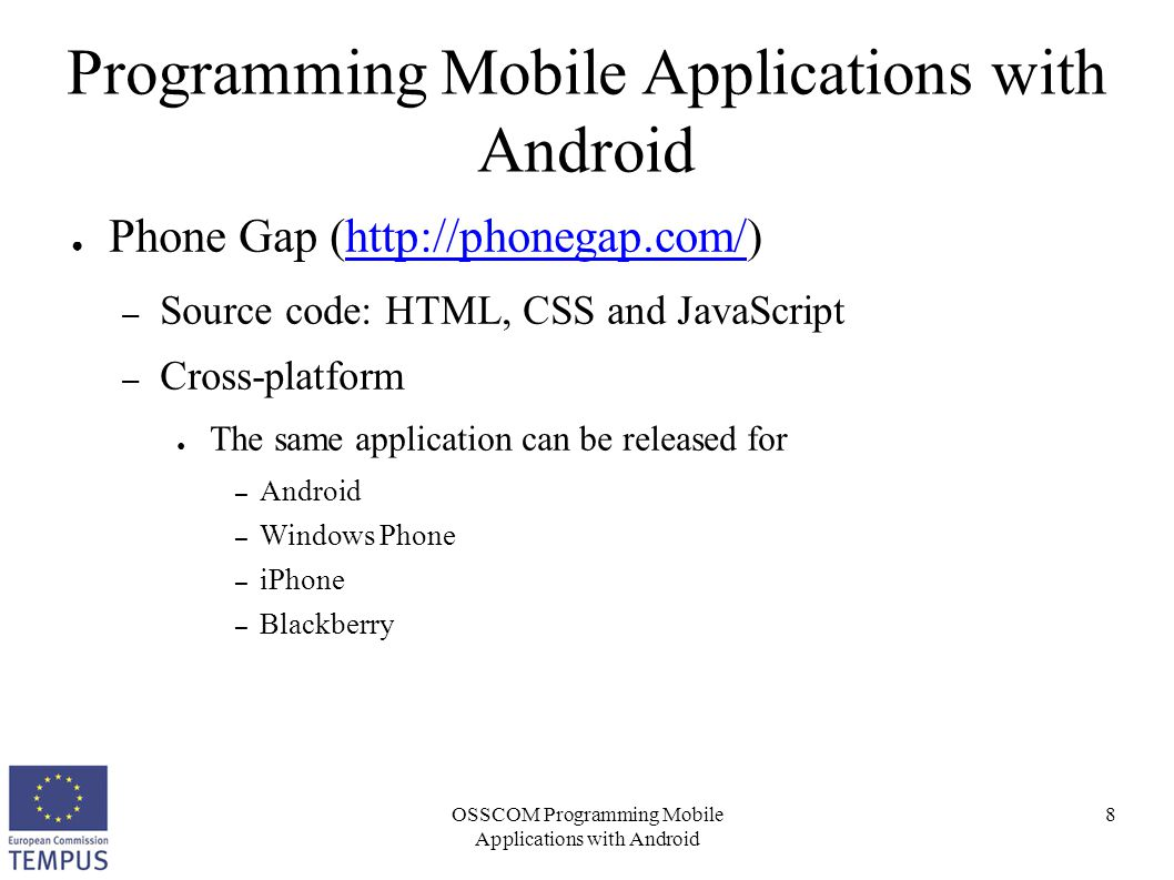 OSSCOM Programming Mobile Applications with Android 8 Programming Mobile Applications with Android ● Phone Gap (http://phonegap.com/)http://phonegap.c