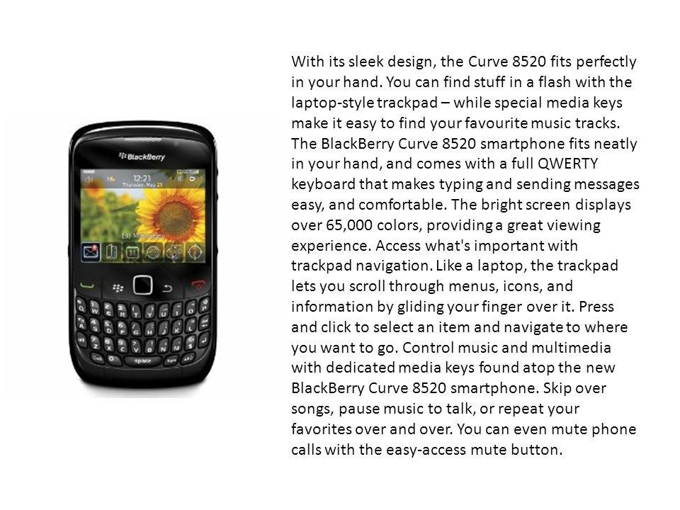 With its sleek design, the Curve 8520 fits perfectly in your hand.
