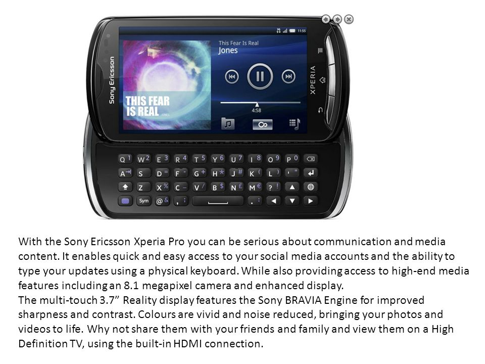 With the Sony Ericsson Xperia Pro you can be serious about communication and media content.