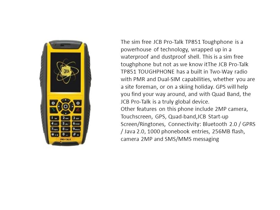 The sim free JCB Pro-Talk TP851 Toughphone is a powerhouse of technology, wrapped up in a waterproof and dustproof shell.