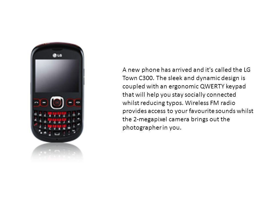 A new phone has arrived and it s called the LG Town C300.