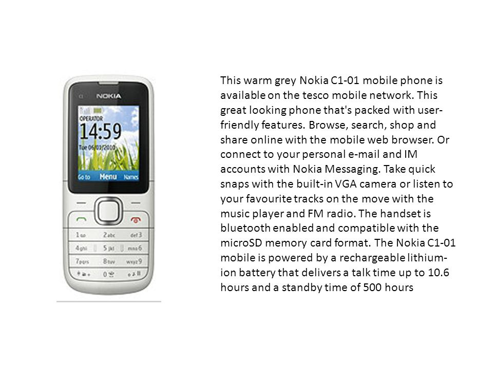 This warm grey Nokia C1-01 mobile phone is available on the tesco mobile network.