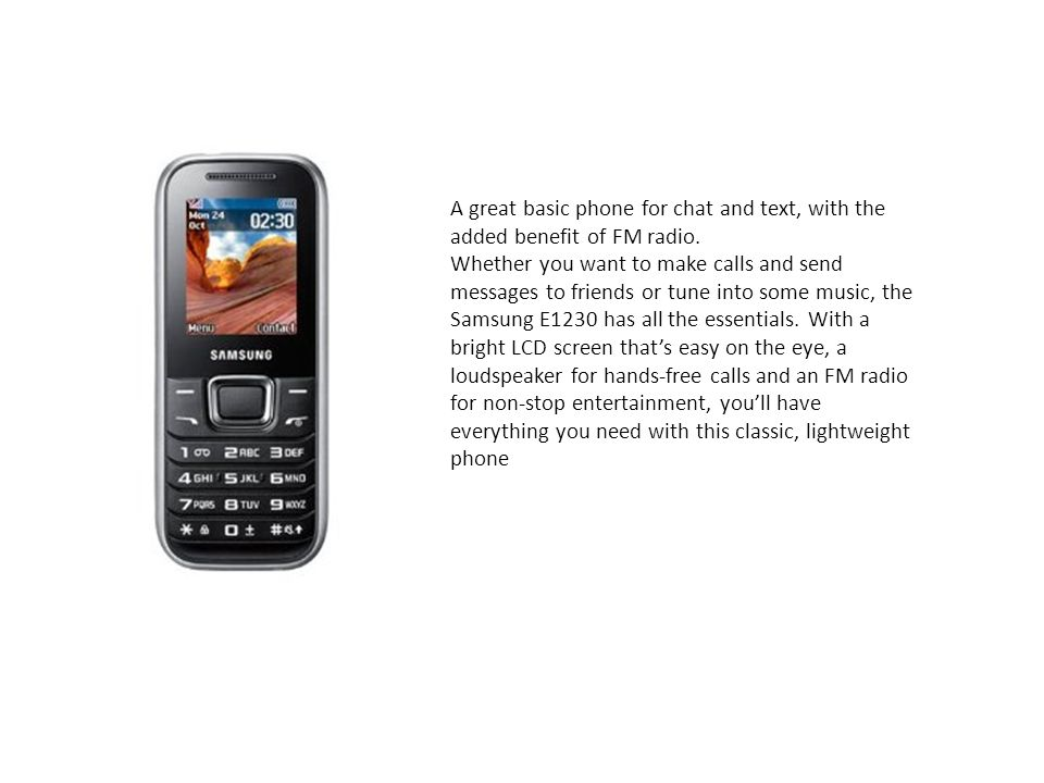 A great basic phone for chat and text, with the added benefit of FM radio.