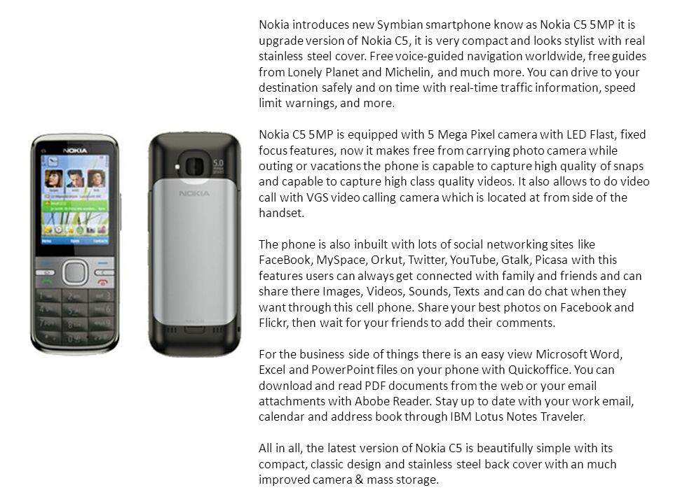 Nokia introduces new Symbian smartphone know as Nokia C5 5MP it is upgrade version of Nokia C5, it is very compact and looks stylist with real stainless steel cover.