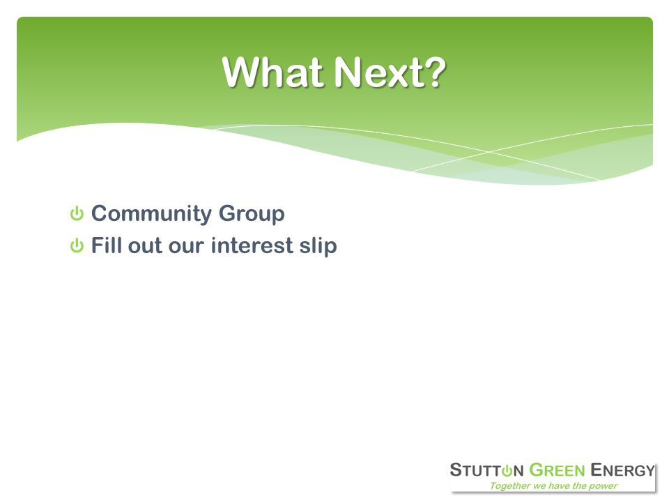 What Next Community Group Fill out our interest slip