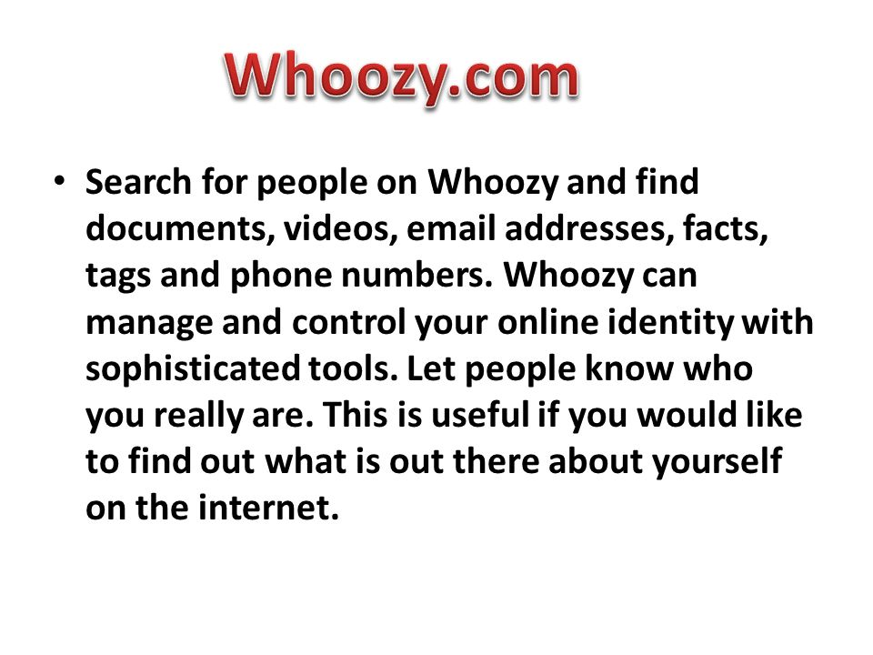 Search for people on Whoozy and find documents, videos, email addresses, facts, tags and phone numbers. Whoozy can manage and control your online iden