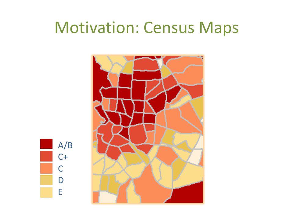 Motivation: Census Maps A/B C+ C D E