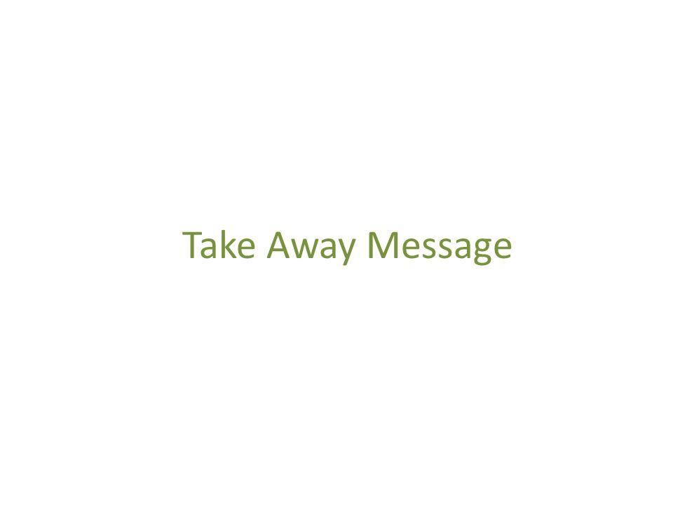 Take Away Message