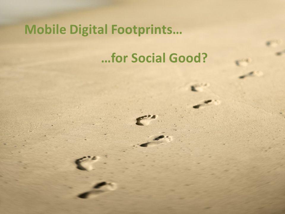 Mobile Digital Footprints… …for Social Good?