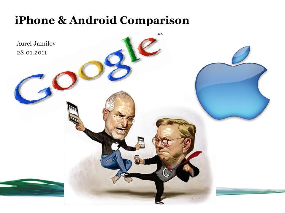 Aurel Jamilov 28.01.2011 iPhone & Android Comparison