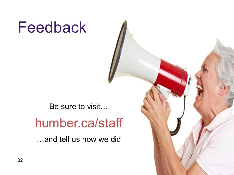 32 Feedback Be sure to visit… humber.ca/staff …and tell us how we did