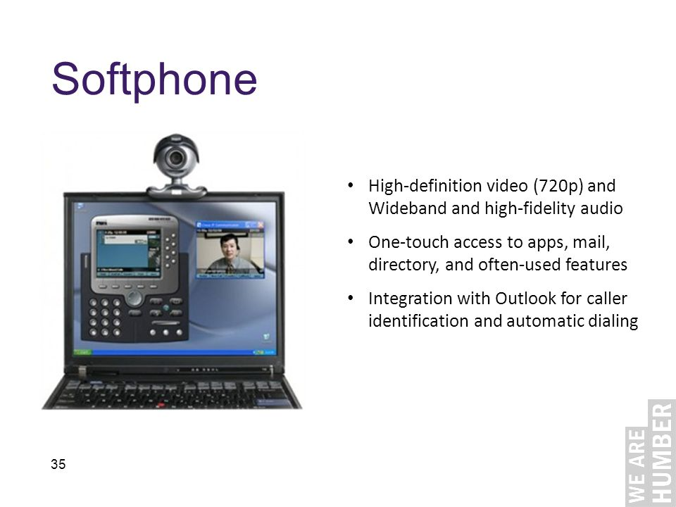 35 Softphone High-definition video (720p) and Wideband and high-fidelity audio One-touch access to apps, mail, directory, and often-used features Integration with Outlook for caller identification and automatic dialing