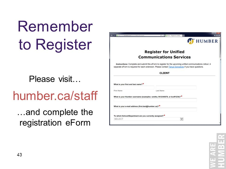 43 Remember to Register Please visit… humber.ca/staff …and complete the registration eForm
