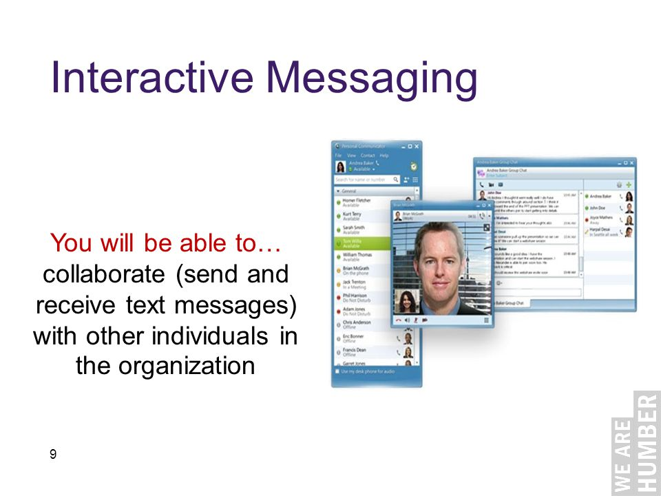 9 Interactive Messaging You will be able to… collaborate (send and receive text messages) with other individuals in the organization