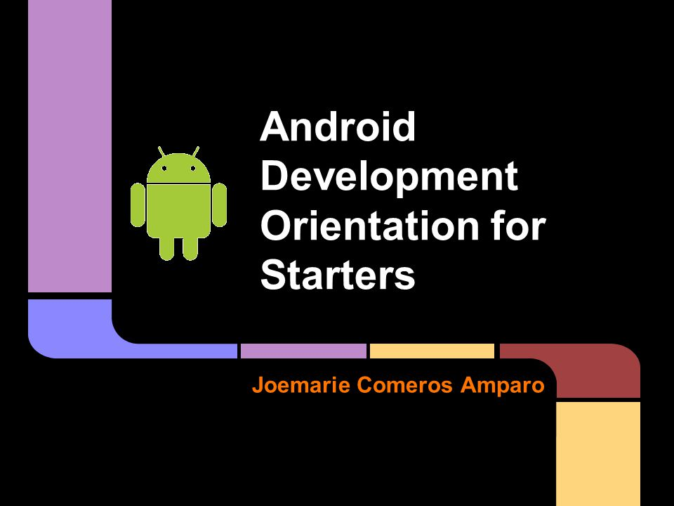 Joemarie Comeros Amparo Android Development Orientation for Starters
