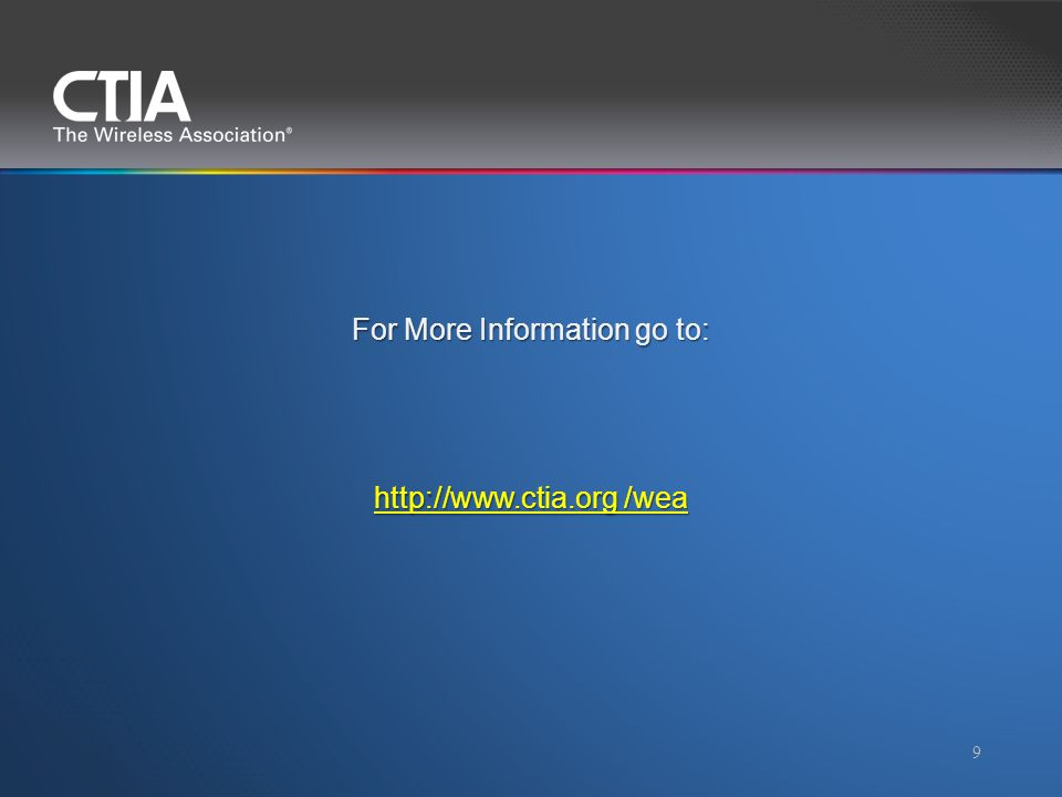 For More Information go to: http://www.ctia.org /wea 9