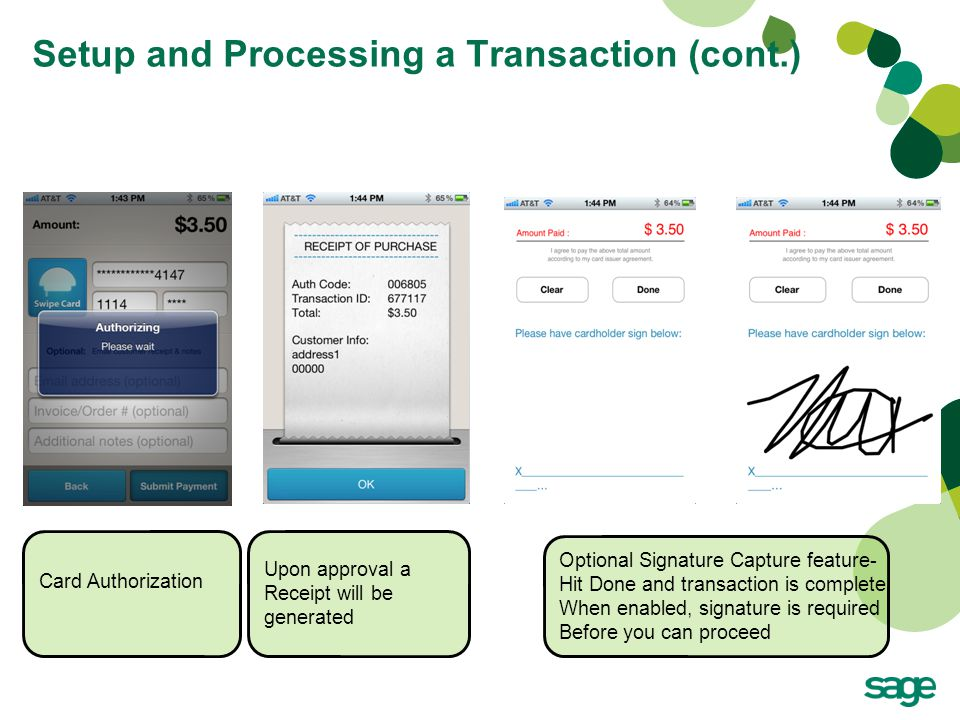 Setup and Processing a Transaction (cont.) Card Authorization Upon approval a Receipt will be generated Optional Signature Capture feature- Hit Done and transaction is complete When enabled, signature is required Before you can proceed