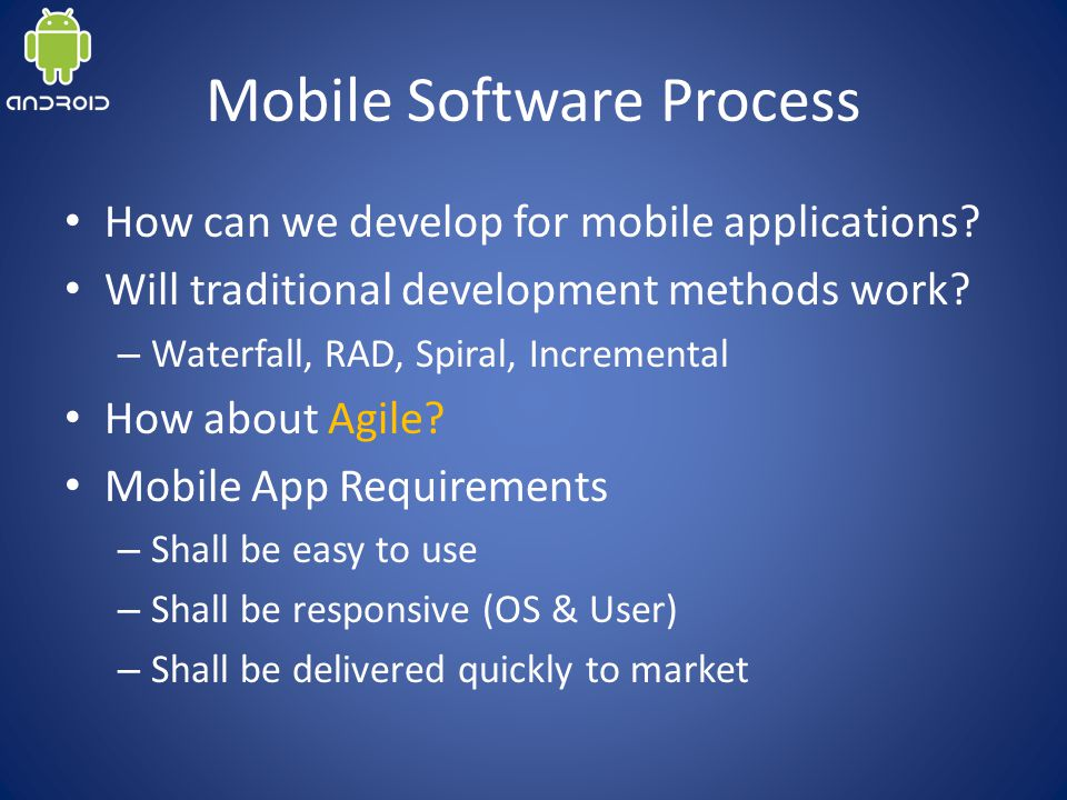 Mobile Software Process How can we develop for mobile applications.