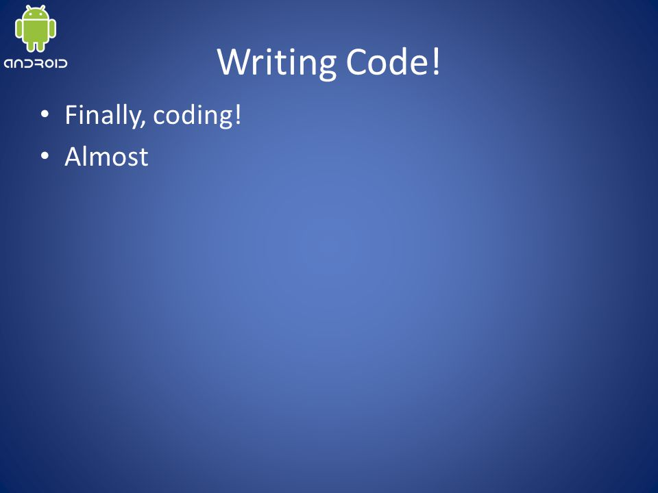 Writing Code! Finally, coding! Almost