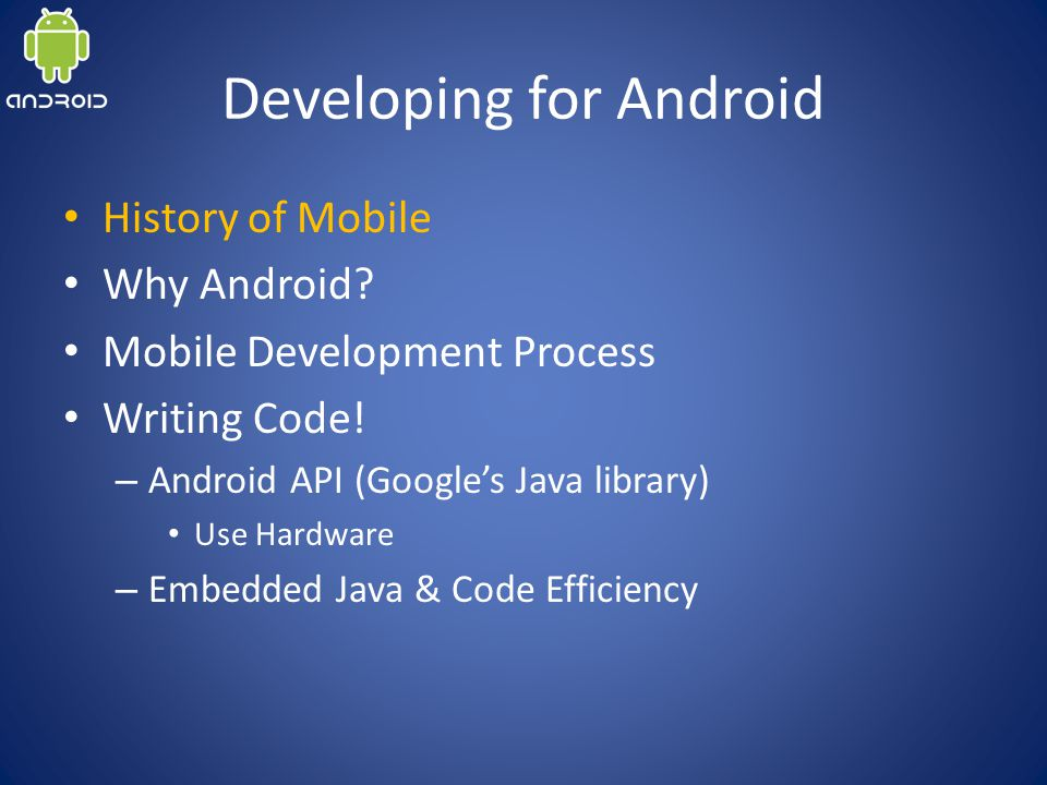 Developing for Android History of Mobile Why Android.