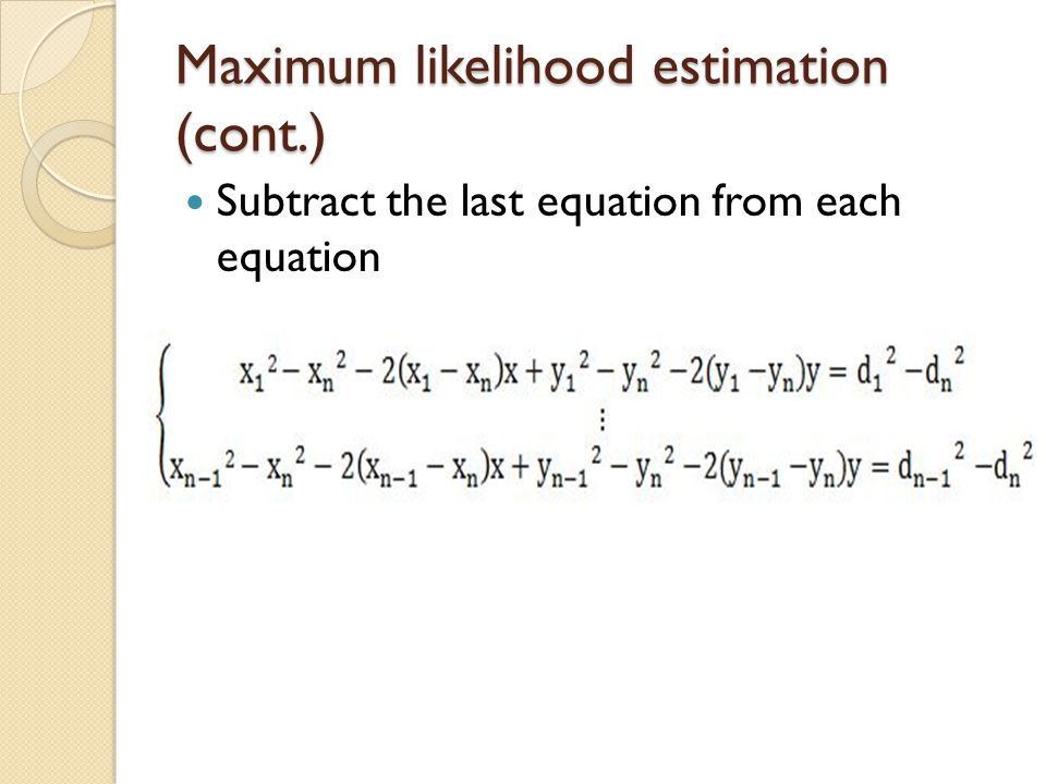 Maximum likelihood estimation (cont.) Subtract the last equation from each equation