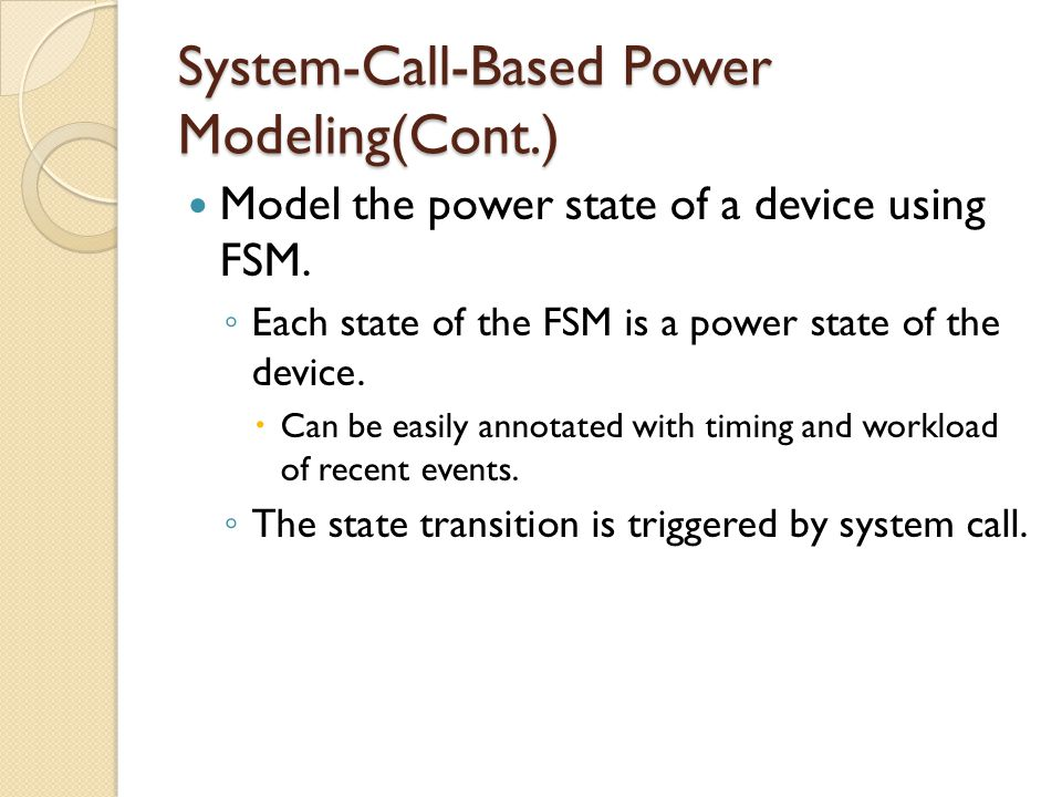 System-Call-Based Power Modeling(Cont.) Model the power state of a device using FSM.