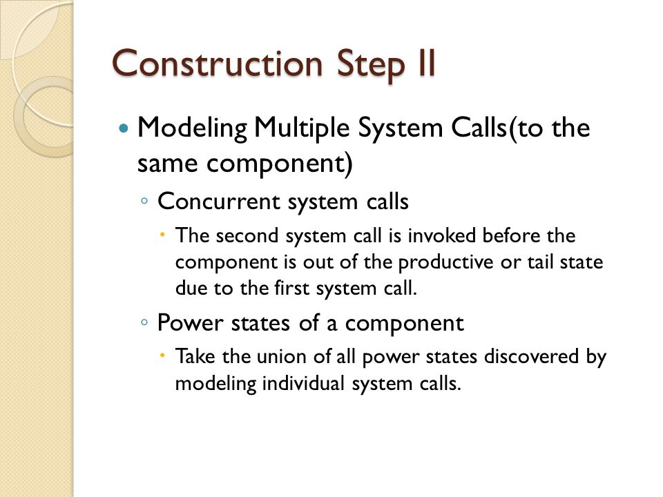 Construction Step II(Cont.) ◦ Modeling state transition  A system call arrives after the previous one is out of its productive power state.