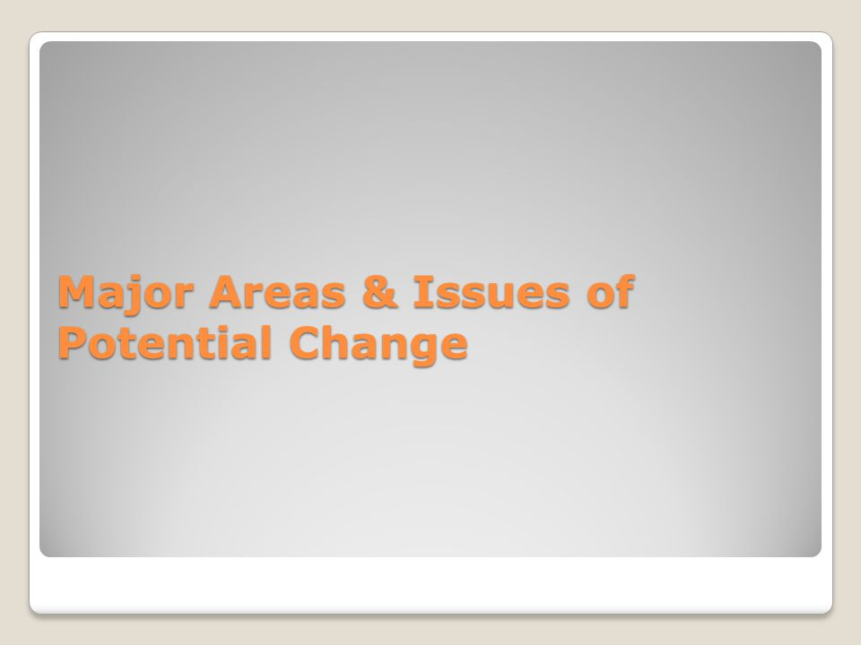 Major Areas & Issues of Potential Change