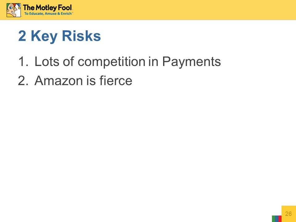 1.Lots of competition in Payments 2.Amazon is fierce 26 2 Key Risks