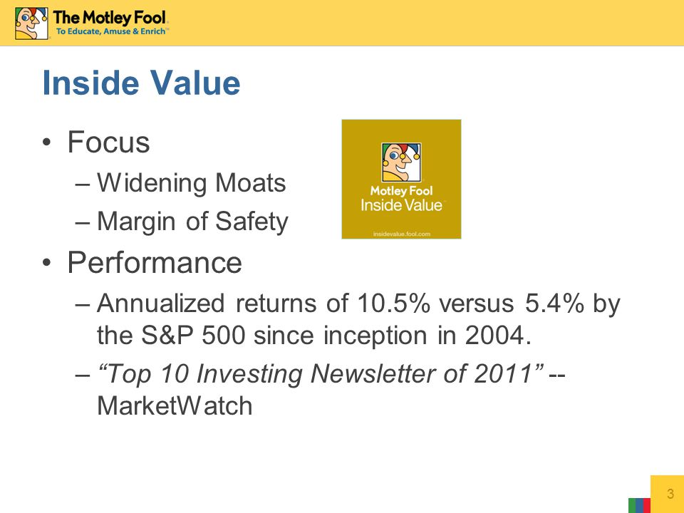 Focus –Widening Moats –Margin of Safety Performance –Annualized returns of 10.5% versus 5.4% by the S&P 500 since inception in 2004.