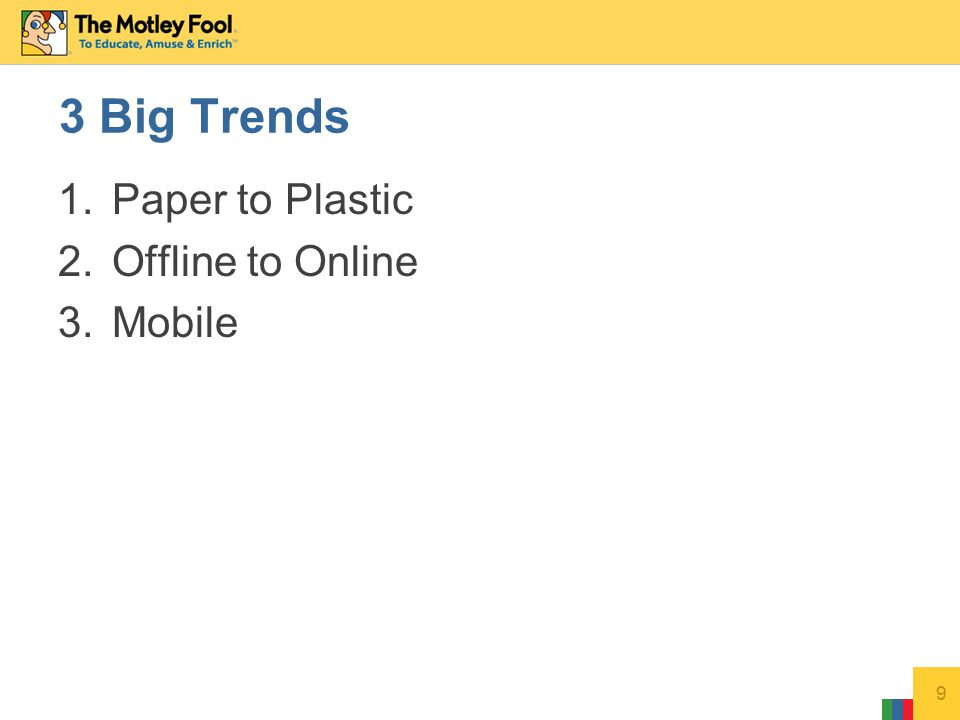 1.Paper to Plastic 2.Offline to Online 3.Mobile 9 3 Big Trends