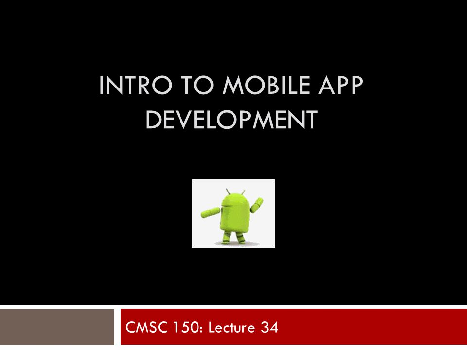INTRO TO MOBILE APP DEVELOPMENT CMSC 150: Lecture 34