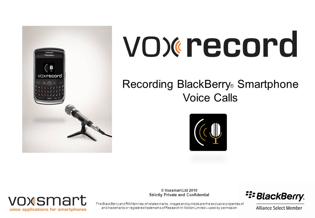 About Voxsmart…  UK company, over 4 years of development  ISV BlackBerry ® Alliance Select Member  5 BlackBerry ® voice applications  Orange Partner in UK  Deployed by a mobile carrier - StarHub Mobile (second largest carrier in Singapore)  Exclusive provider of mobile recording solutions to Orange Business Services Etrali worldwide