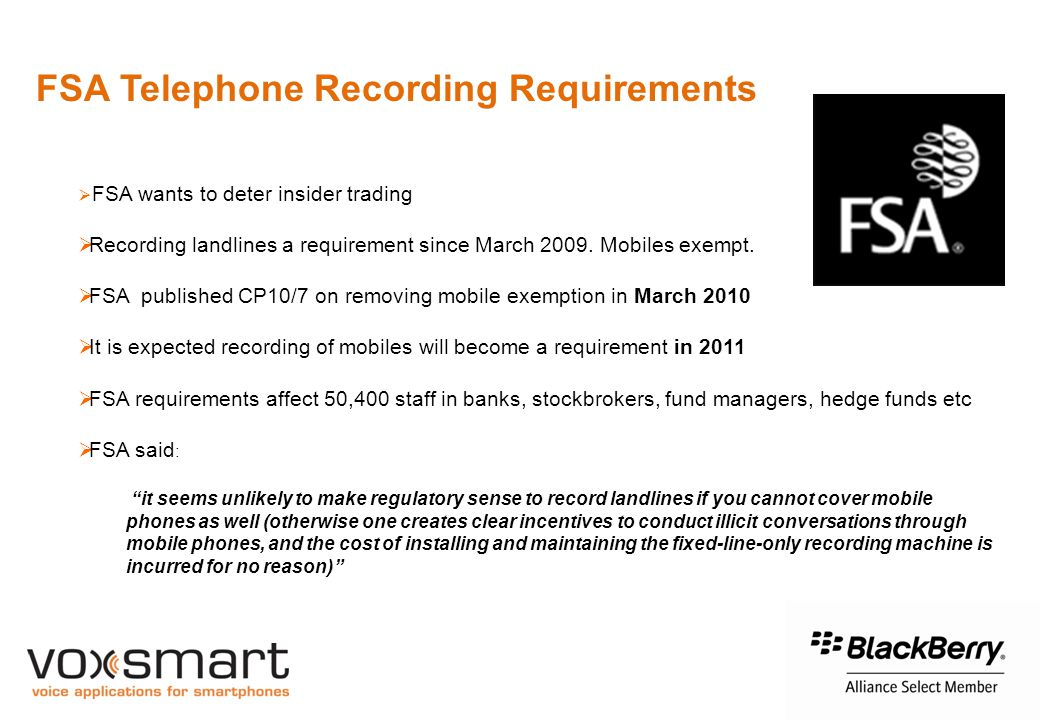 FSA Telephone Recording Requirements  FSA wants to deter insider trading  Recording landlines a requirement since March 2009.