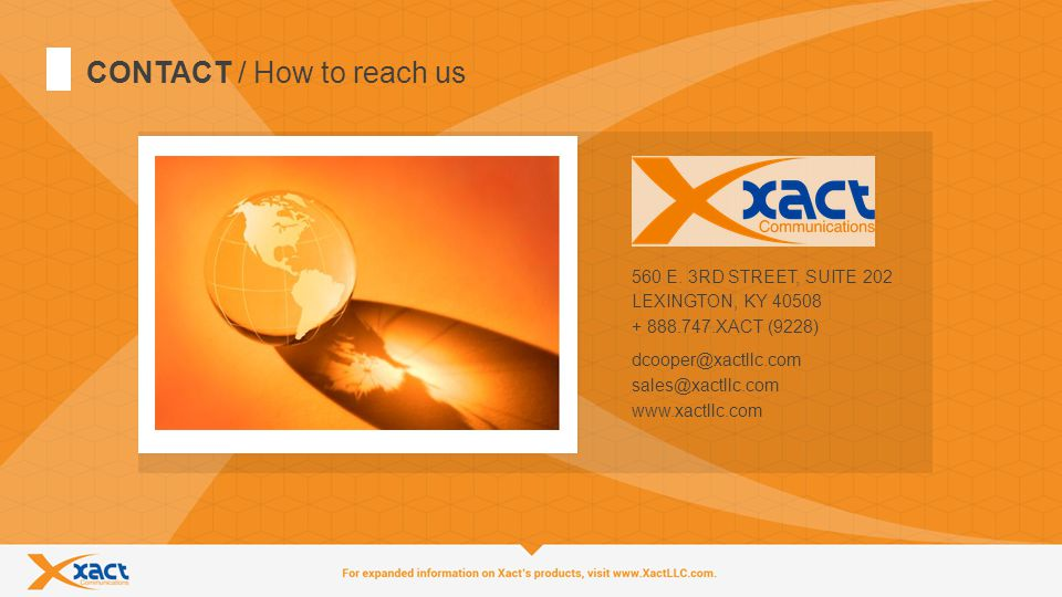 15 CONTACT / How to reach us + 888.747.XACT (9228) sales@xactllc.com www.xactllc.com 560 E.
