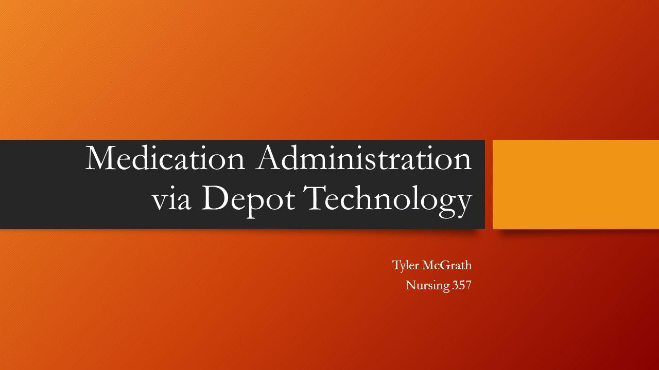 Medication Administration via Depot Technology Tyler McGrath Nursing 357