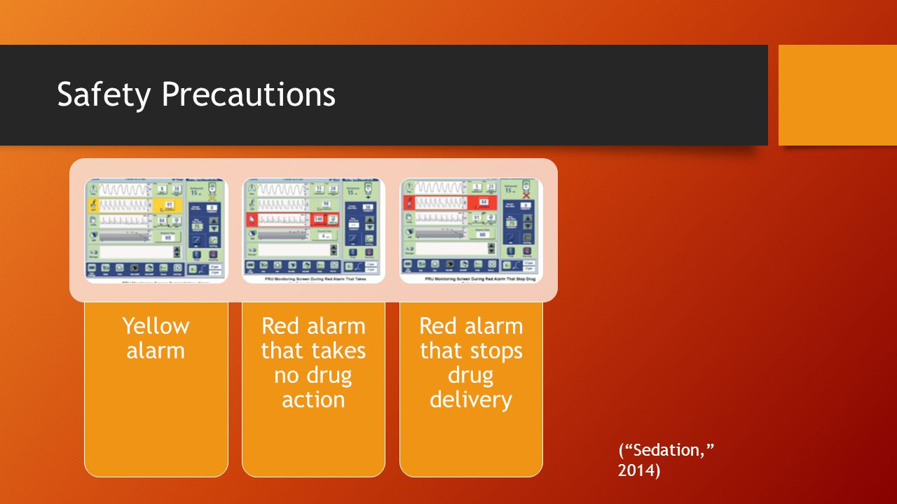 Safety Precautions Yellow alarm Red alarm that takes no drug action Red alarm that stops drug delivery ( Sedation, 2014)