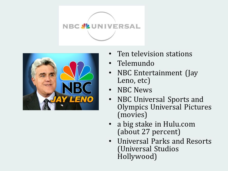 Ten television stations Telemundo NBC Entertainment (Jay Leno, etc) NBC News NBC Universal Sports and Olympics Universal Pictures (movies) a big stake in Hulu.com (about 27 percent) Universal Parks and Resorts (Universal Studios Hollywood)