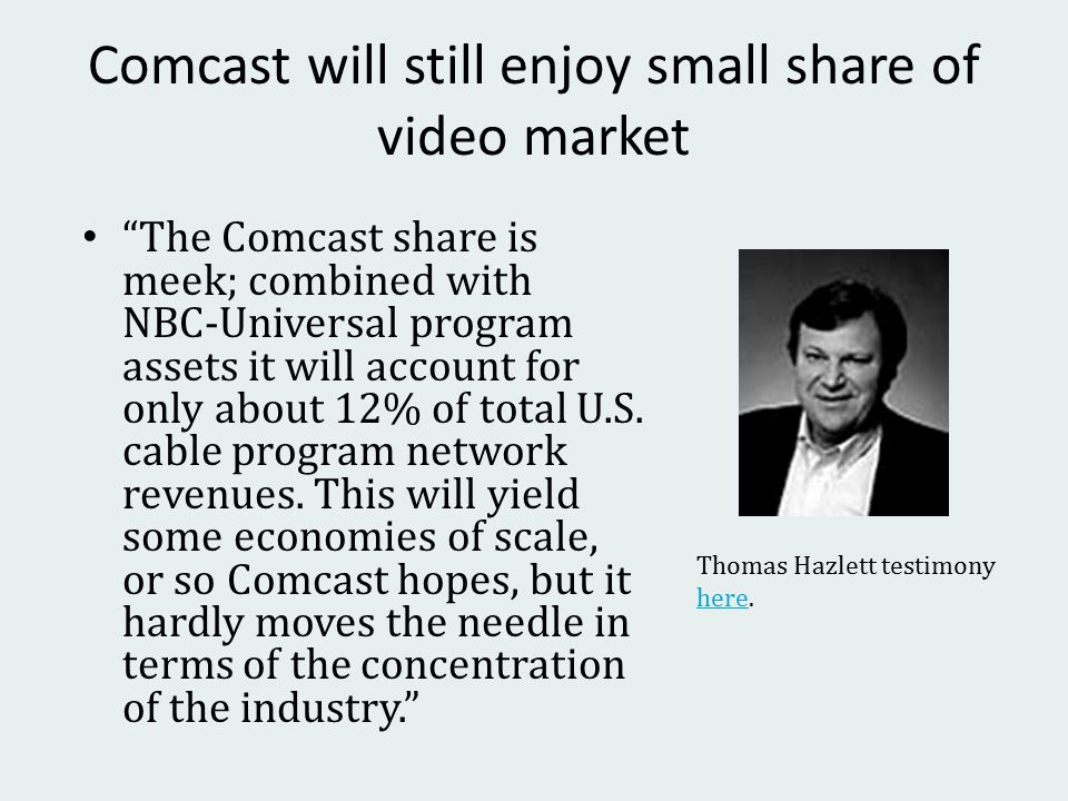 Comcast will still enjoy small share of video market The Comcast share is meek; combined with NBC‐Universal program assets it will account for only about 12% of total U.S.