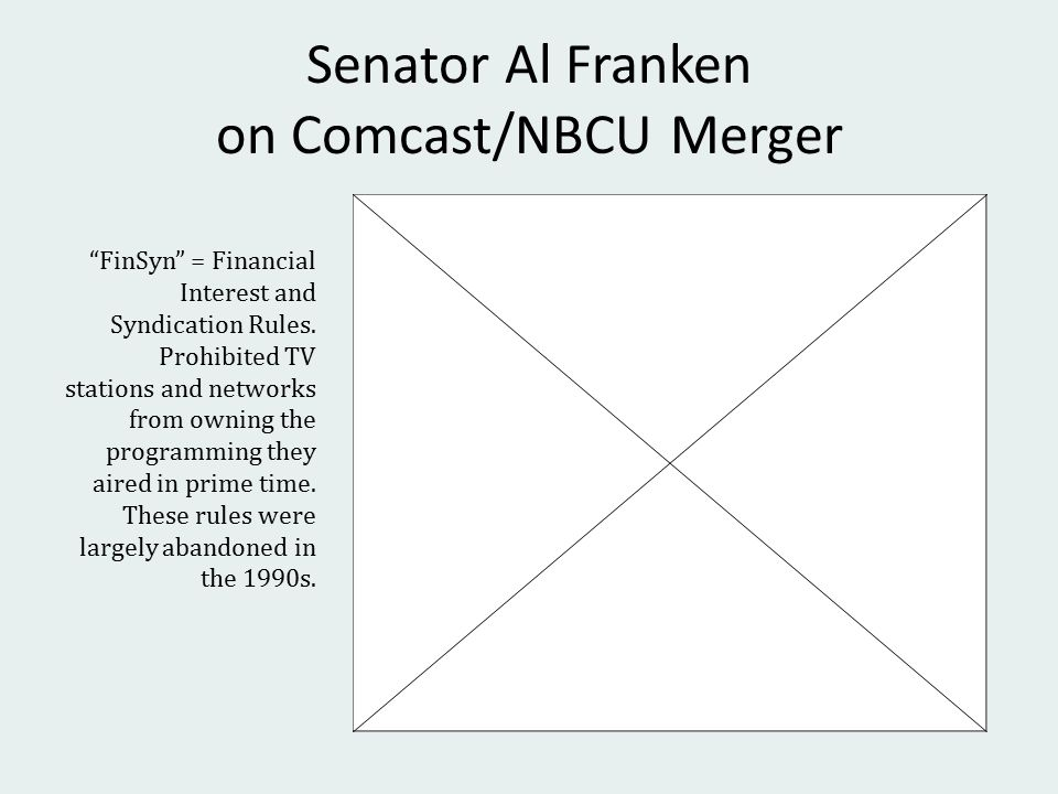 Senator Al Franken on Comcast/NBCU Merger FinSyn = Financial Interest and Syndication Rules.