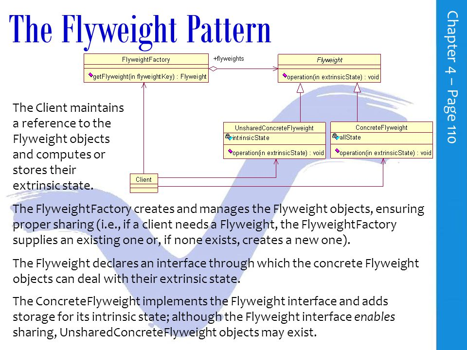 Structural Pattern: Flyweight To maximize flexibility, it is often advantageous to model objects down to very fine levels of granularity.