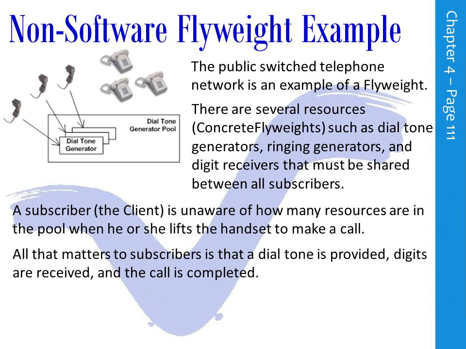 The Flyweight Pattern C h a p t e r 4 – P a g e 110 The Client maintains a reference to the Flyweight objects and computes or stores their extrinsic state.