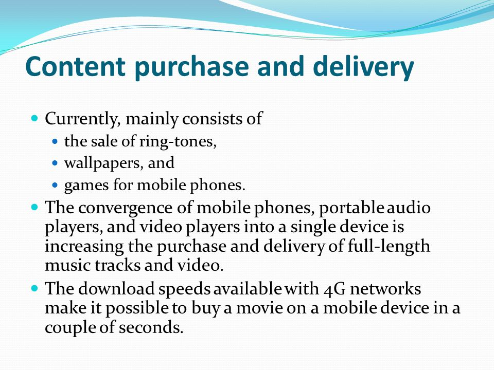 Content purchase and delivery Currently, mainly consists of the sale of ring-tones, wallpapers, and games for mobile phones. The convergence of mobile