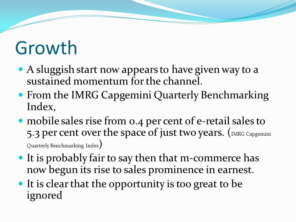 Growth A sluggish start now appears to have given way to a sustained momentum for the channel. From the IMRG Capgemini Quarterly Benchmarking Index, m