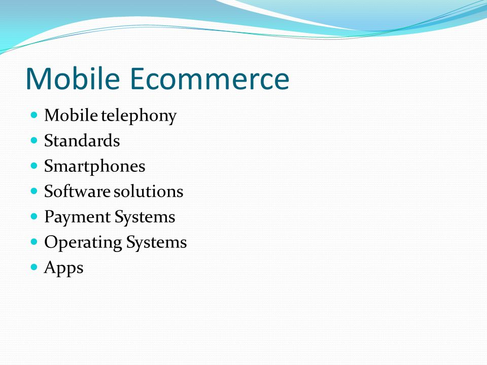 Mobile Ecommerce Mobile telephony Standards Smartphones Software solutions Payment Systems Operating Systems Apps