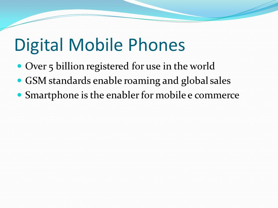 M-commerce in Retail Mobile is perhaps the number-one area of digital commerce to watch, Major attraction its ubiquity, popularity ever-expanding technical capability widespread belief that mobile internet access could overtake desktop access in next 2 – 3 years