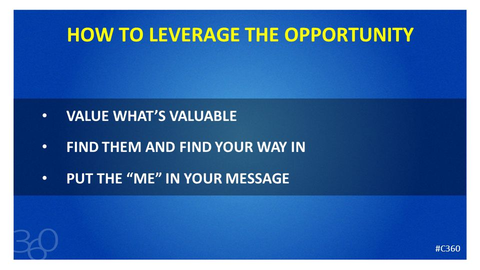 14 HOW TO LEVERAGE THE OPPORTUNITY VALUE WHAT'S VALUABLE FIND THEM AND FIND YOUR WAY IN PUT THE ME IN YOUR MESSAGE #C360