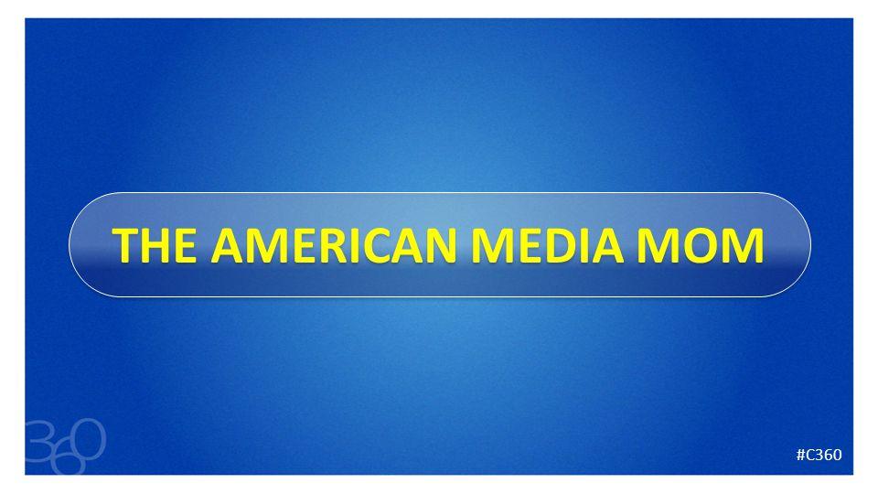 16 THE AMERICAN MEDIA MOM #C360